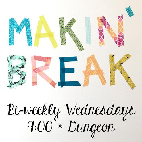 Makin' Break on Bi-weekly Wednesdays at 9 PM in the Dungeon